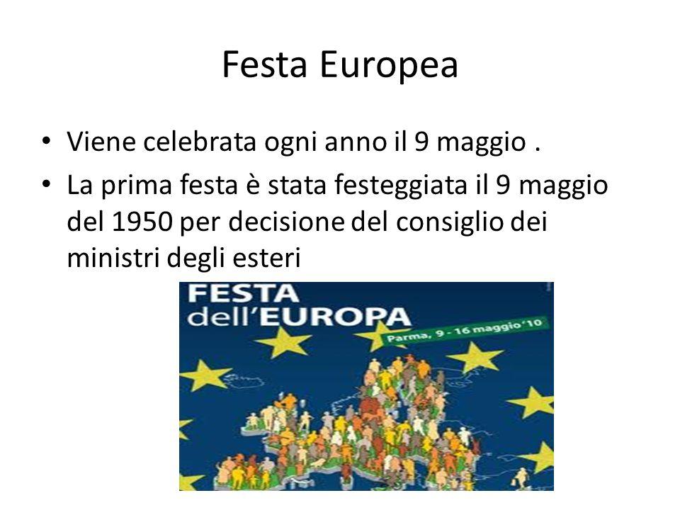Festa Europea Viene celebrata ogni anno il 9 maggio. La prima festa è stata festeggiata il 9 maggio del 1950 per decisione del consiglio dei ministri