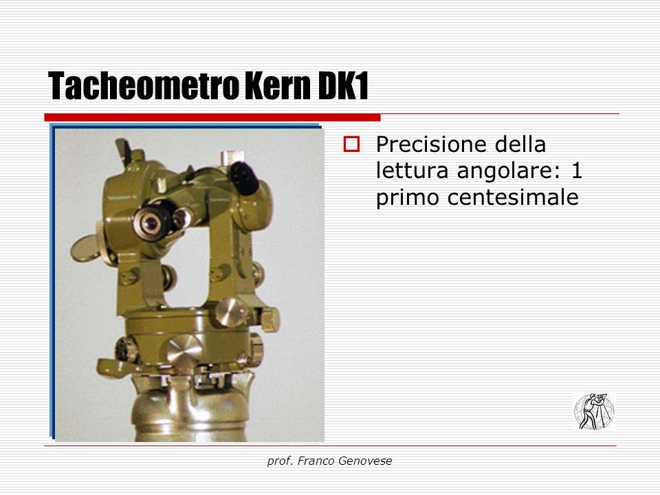 Tacheometro Kern DK1 Precisione della lettura angolare: 1 primo centesimale prof. Franco Genovese