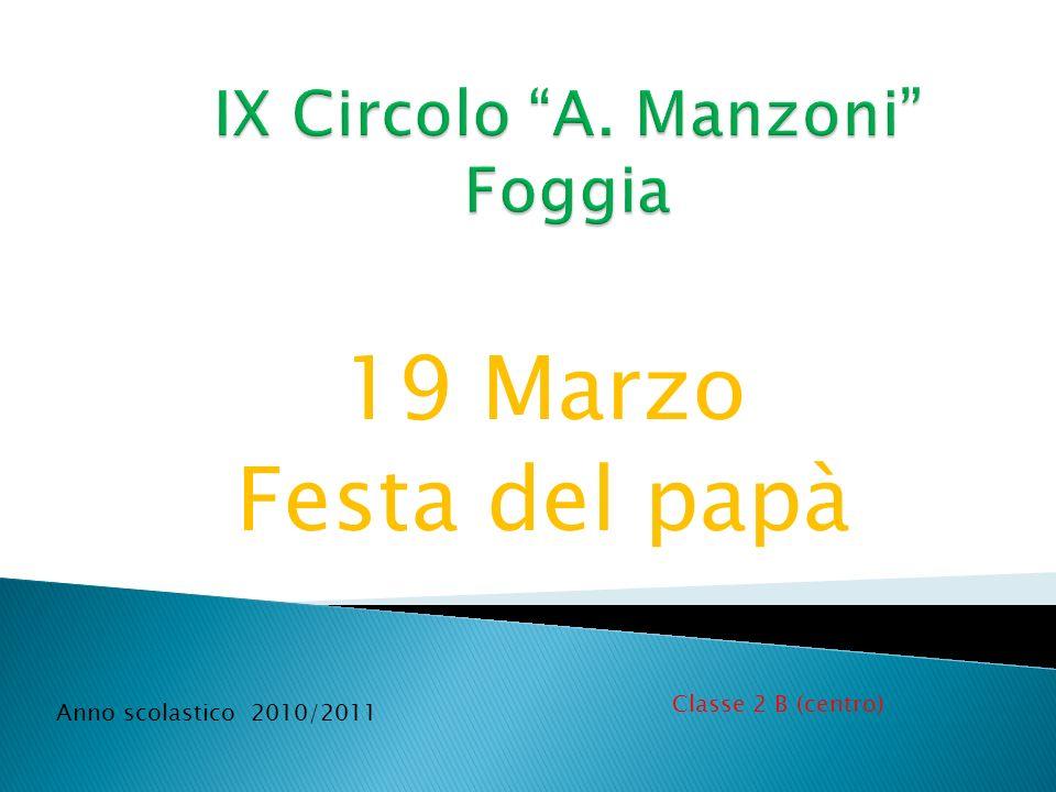 19 Marzo Festa del papà Classe 2 B (centro) Anno scolastico 2010/2011