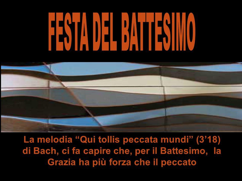 La melodia Qui tollis peccata mundi (318) di Bach, ci fa capire che, per il Battesimo, la Grazia ha più forza che il peccato