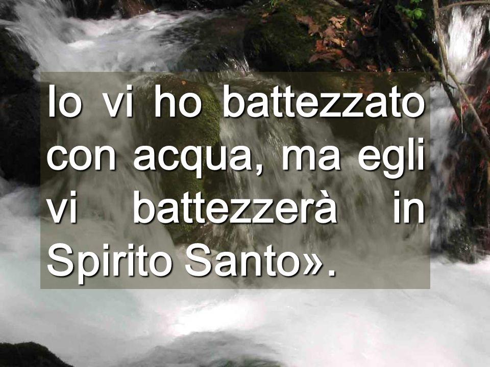 Io vi ho battezzato con acqua, ma egli vi battezzerà in Spirito Santo».