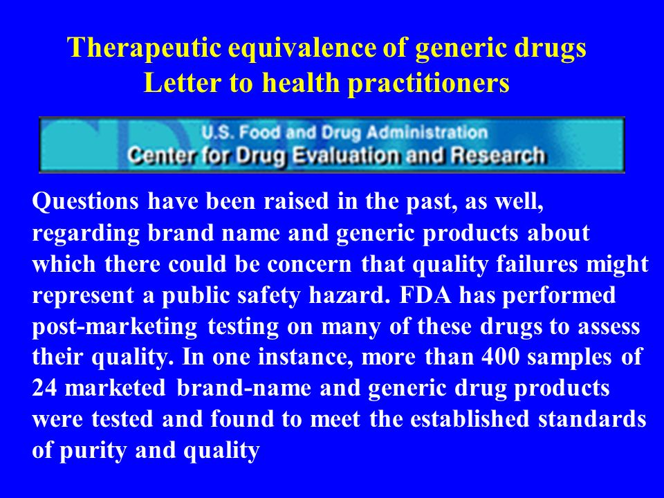 Therapeutic equivalence of generic drugs Letter to health practitioners To date there are no documented examples of a generic product manufactured to