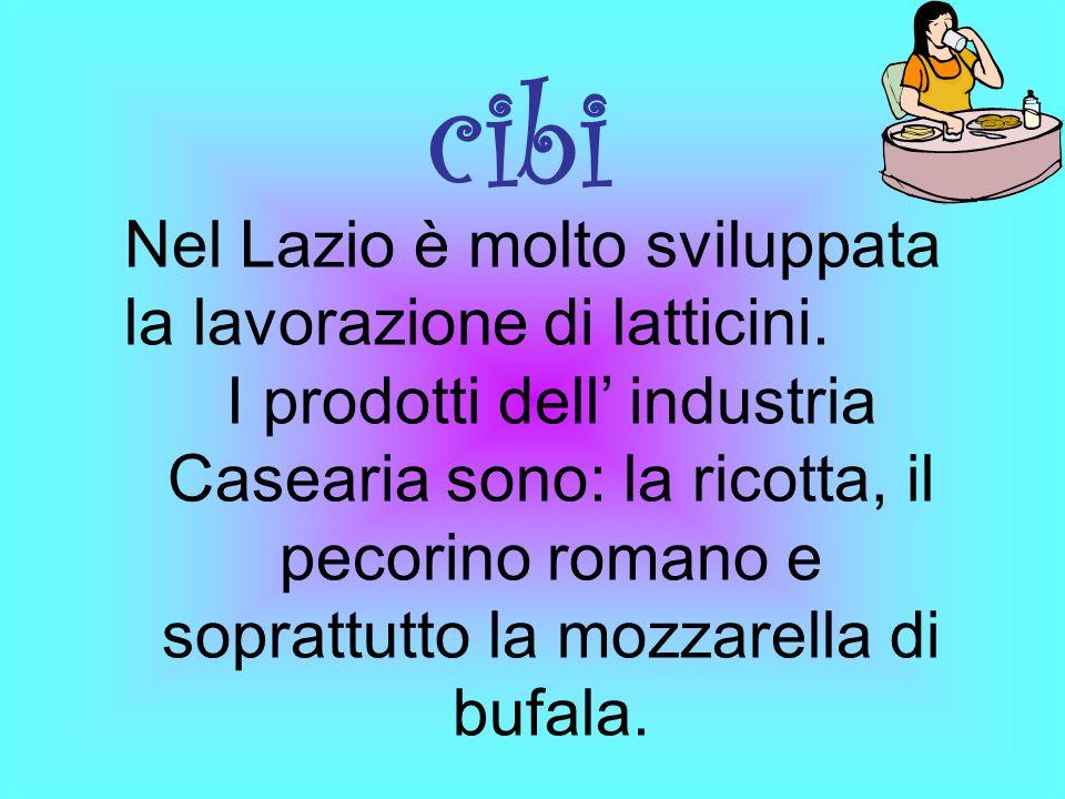 cibi Nel Lazio è molto sviluppata la lavorazione di latticini. I prodotti dell industria Casearia sono: la ricotta, il pecorino romano e soprattutto l