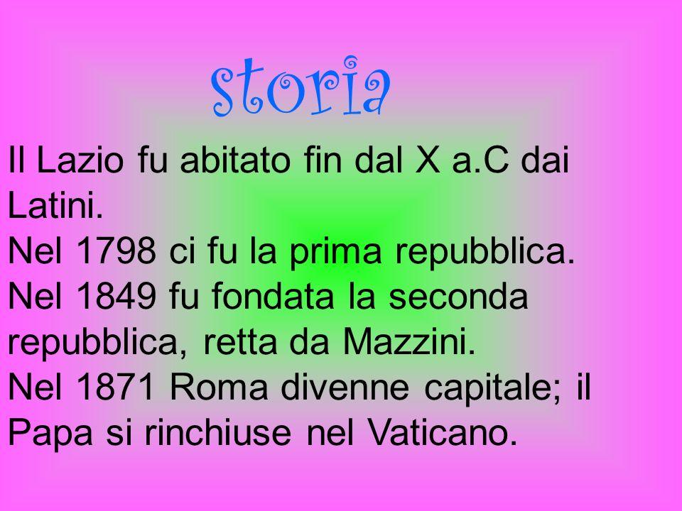Il Lazio fu abitato fin dal X a.C dai Latini. Nel 1798 ci fu la prima repubblica. Nel 1849 fu fondata la seconda repubblica, retta da Mazzini. Nel 187