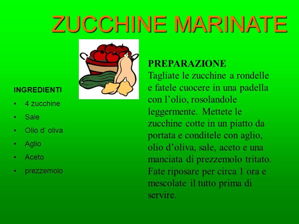 ZUCCHINE MARINATE INGREDIENTI 4 zucchine Sale Olio d oliva Aglio Aceto prezzemolo PREPARAZIONE Tagliate le zucchine a rondelle e fatele cuocere in una