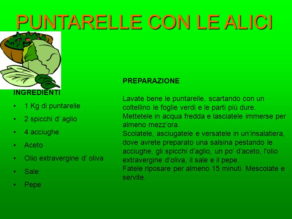 PUNTARELLE CON LE ALICI INGREDIENTI 1 Kg di puntarelle 2 spicchi d aglio 4 acciughe Aceto Olio extravergine d oliva Sale Pepe PREPARAZIONE Lavate bene