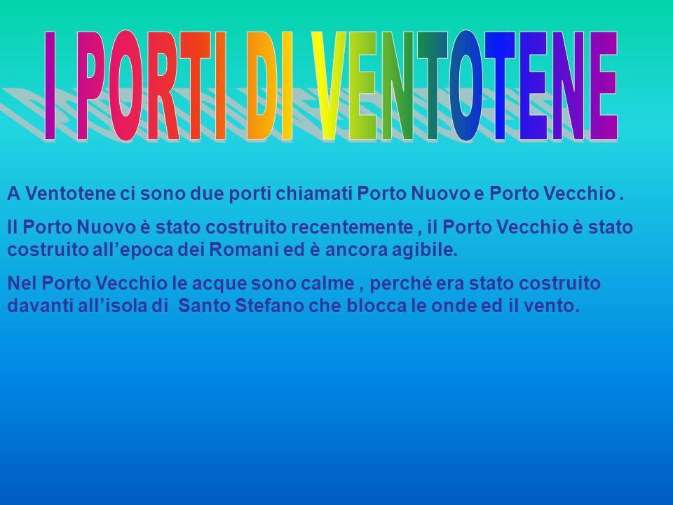 A Ventotene ci sono due porti chiamati Porto Nuovo e Porto Vecchio. Il Porto Nuovo è stato costruito recentemente, il Porto Vecchio è stato costruito