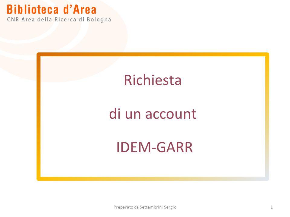 1 Richiesta di un account IDEM-GARR Preparato da Settembrini Sergio
