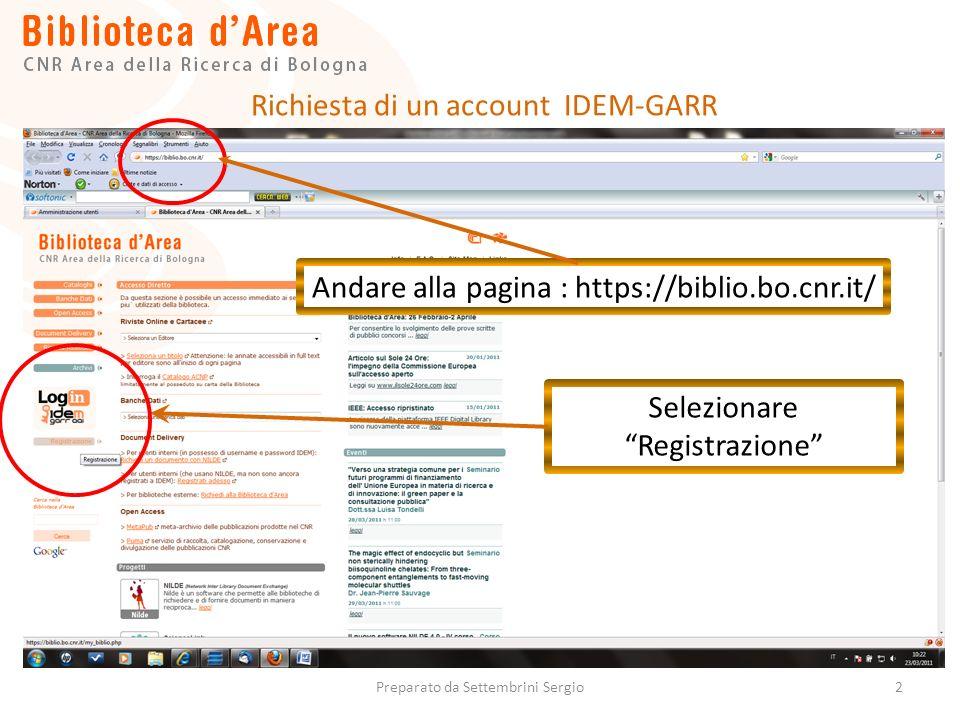 2 Andare alla pagina : https://biblio.bo.cnr.it/ Selezionare Registrazione Richiesta di un account IDEM-GARR Preparato da Settembrini Sergio