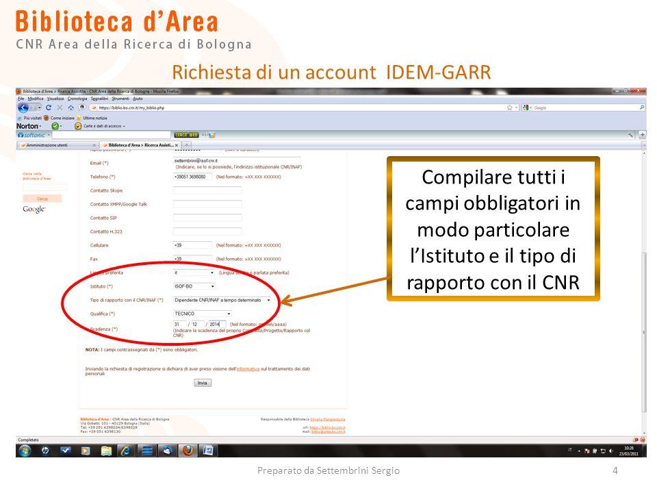 4 Compilare tutti i campi obbligatori in modo particolare lIstituto e il tipo di rapporto con il CNR Richiesta di un account IDEM-GARR Preparato da Settembrini Sergio