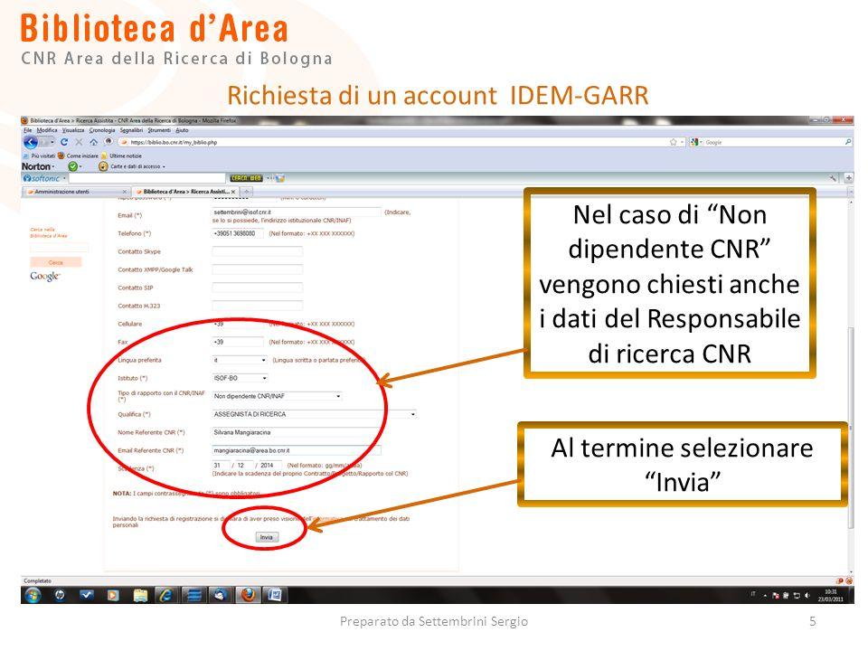 5 Nel caso di Non dipendente CNR vengono chiesti anche i dati del Responsabile di ricerca CNR Al termine selezionare Invia Richiesta di un account IDEM-GARR Preparato da Settembrini Sergio