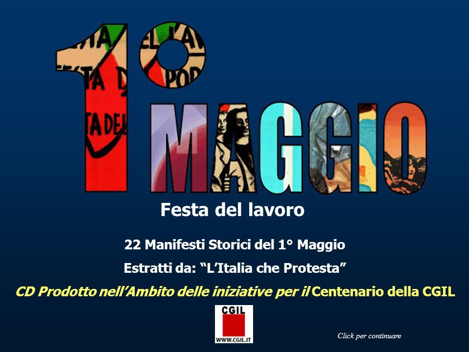 Festa del lavoro 22 Manifesti Storici del 1° Maggio Estratti da: LItalia che Protesta CD Prodotto nellAmbito delle iniziative per il Centenario della CGIL Click per continuare