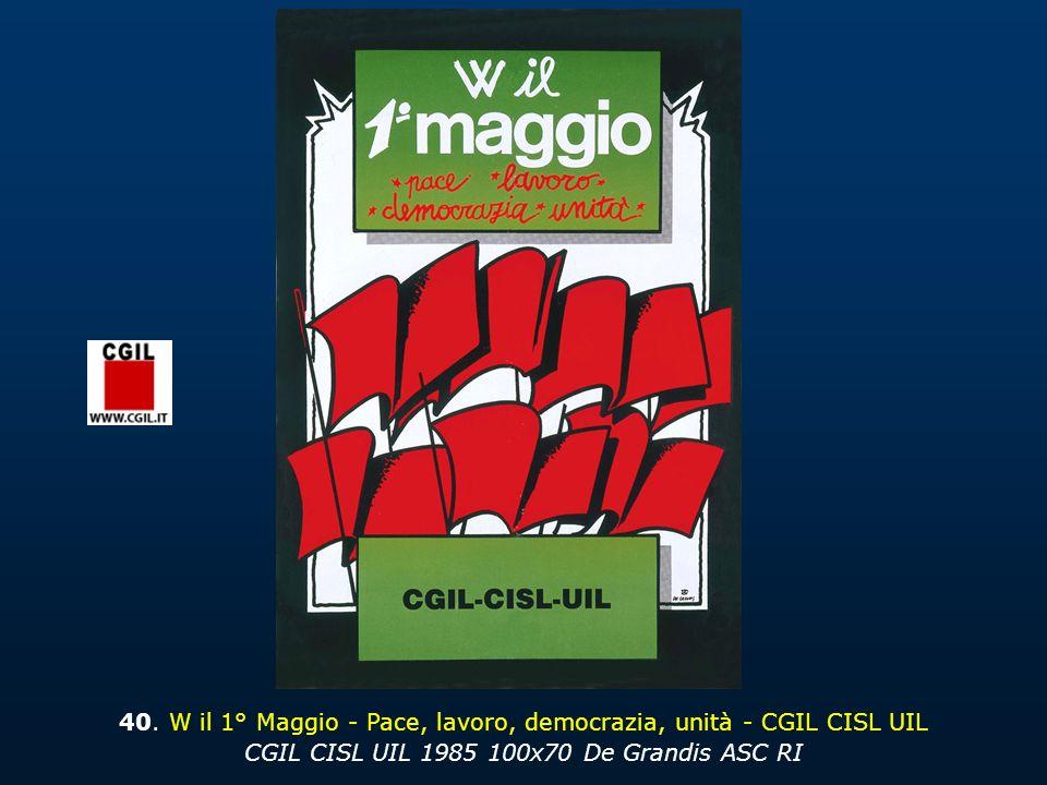 40. W il 1° Maggio - Pace, lavoro, democrazia, unità - CGIL CISL UIL CGIL CISL UIL 1985 100x70 De Grandis ASC RI