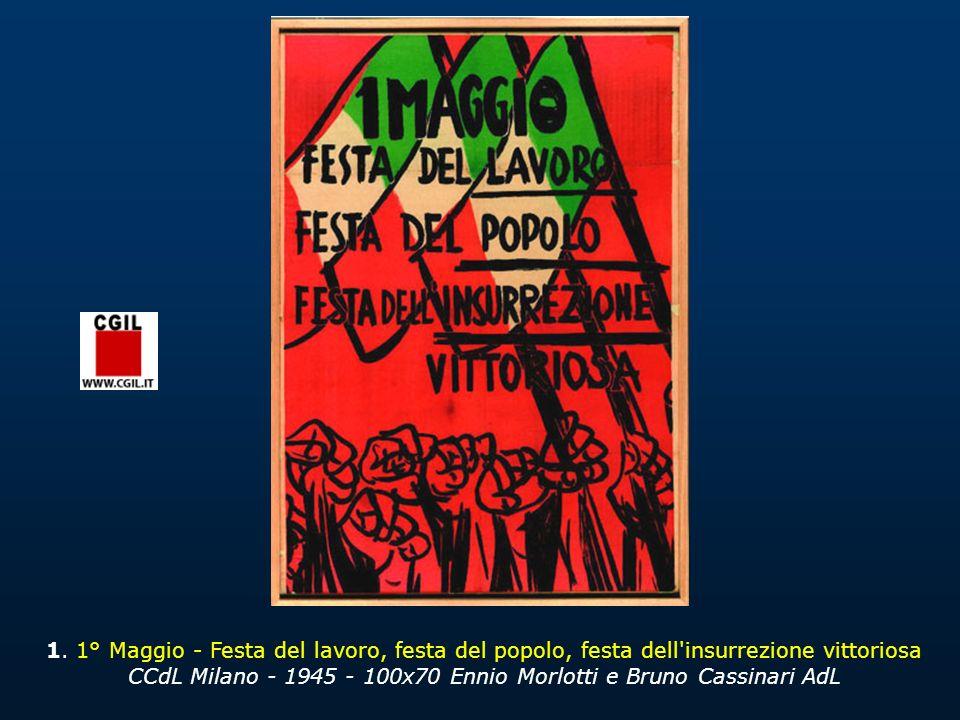 1. 1° Maggio - Festa del lavoro, festa del popolo, festa dell'insurrezione vittoriosa CCdL Milano - 1945 - 100x70 Ennio Morlotti e Bruno Cassinari AdL