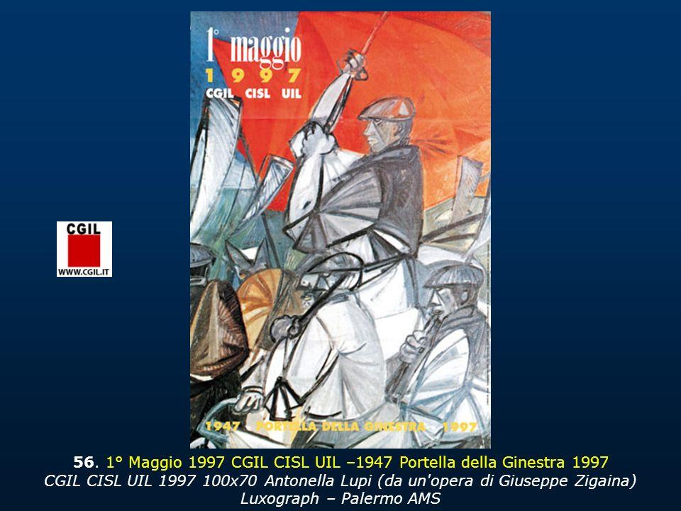 56. 1° Maggio 1997 CGIL CISL UIL –1947 Portella della Ginestra 1997 CGIL CISL UIL 1997 100x70 Antonella Lupi (da un'opera di Giuseppe Zigaina) Luxogra