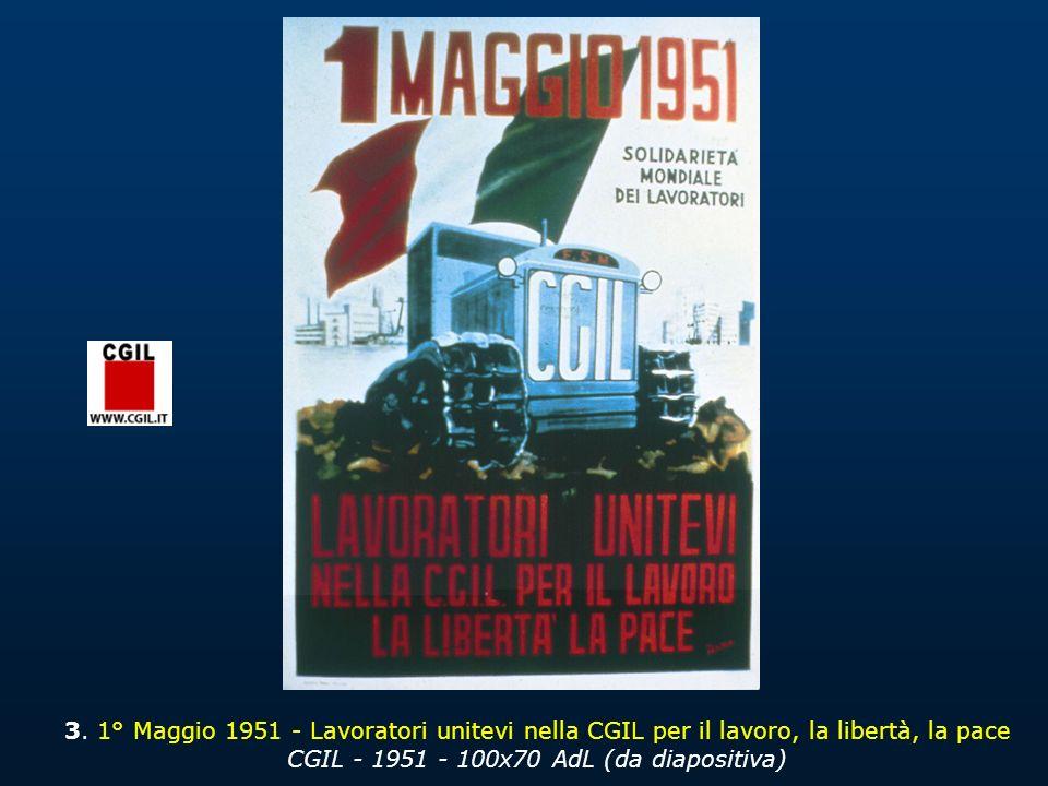 3. 1° Maggio 1951 - Lavoratori unitevi nella CGIL per il lavoro, la libertà, la pace CGIL - 1951 - 100x70 AdL (da diapositiva)