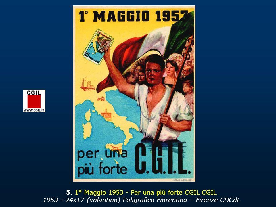 5. 1° Maggio 1953 - Per una più forte CGIL CGIL 1953 - 24x17 (volantino) Poligrafico Fiorentino – Firenze CDCdL