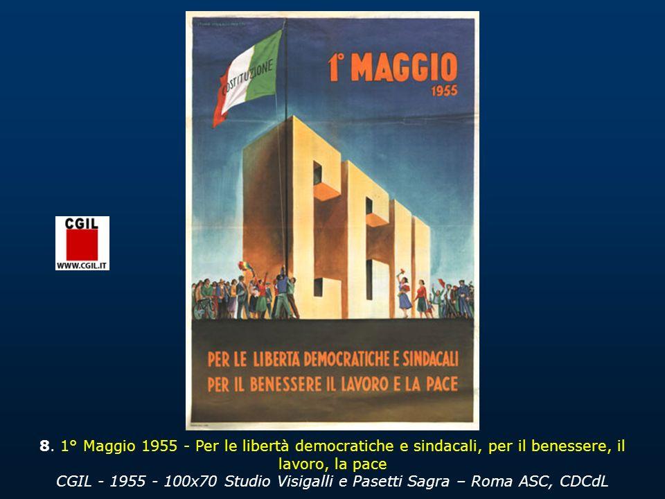 8. 1° Maggio 1955 - Per le libertà democratiche e sindacali, per il benessere, il lavoro, la pace CGIL - 1955 - 100x70 Studio Visigalli e Pasetti Sagr