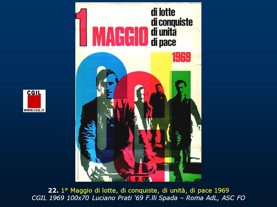 22. 1° Maggio di lotte, di conquiste, di unità, di pace 1969 CGIL 1969 100x70 Luciano Prati '69 F.lli Spada – Roma AdL, ASC FO