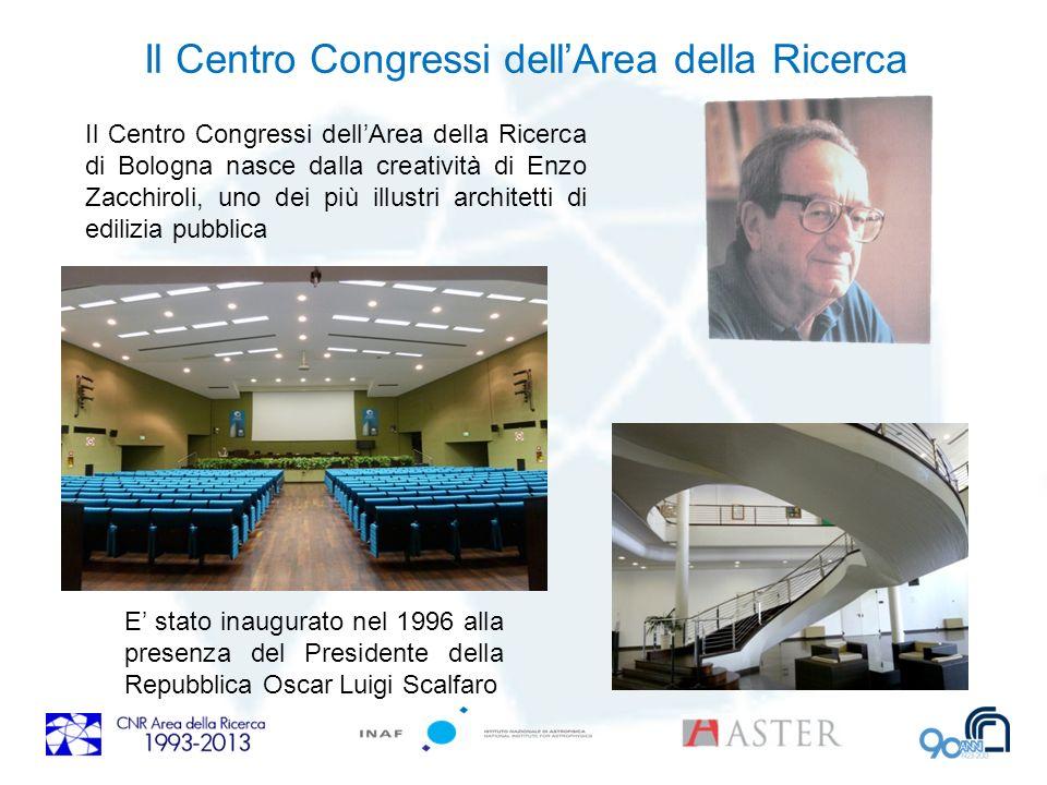 Il Centro Congressi dellArea della Ricerca Il Centro Congressi dellArea della Ricerca di Bologna nasce dalla creatività di Enzo Zacchiroli, uno dei pi