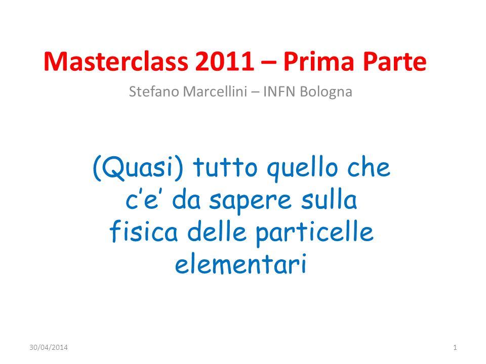 Masterclass 2011 – Prima Parte Stefano Marcellini – INFN Bologna (Quasi) tutto quello che ce da sapere sulla fisica delle particelle elementari 30/04/
