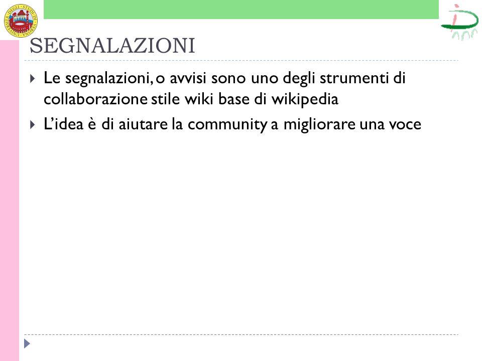 SEGNALAZIONI Le segnalazioni, o avvisi sono uno degli strumenti di collaborazione stile wiki base di wikipedia Lidea è di aiutare la community a migliorare una voce