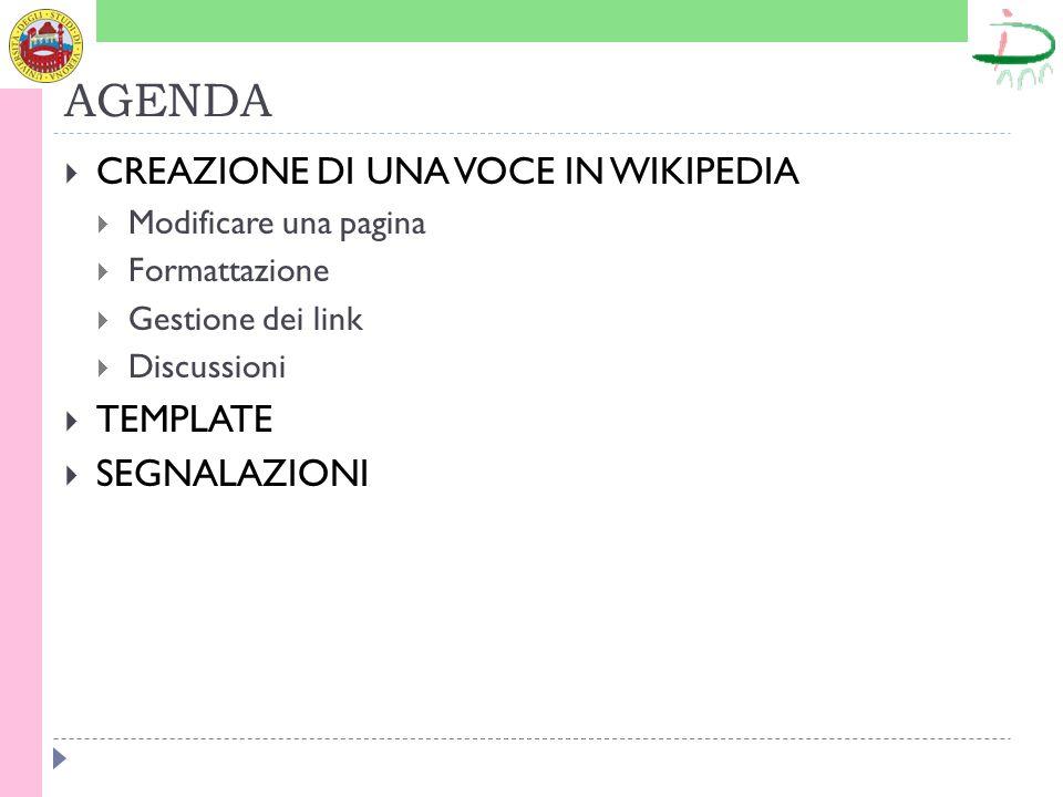 AGENDA CREAZIONE DI UNA VOCE IN WIKIPEDIA Modificare una pagina Formattazione Gestione dei link Discussioni TEMPLATE SEGNALAZIONI