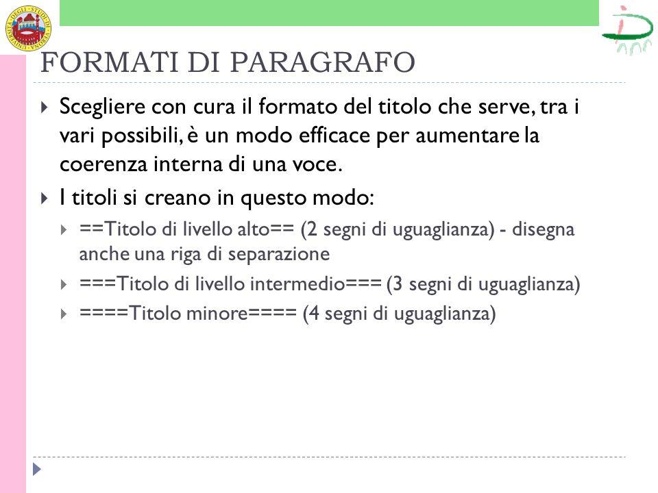 FORMATI DI PARAGRAFO Scegliere con cura il formato del titolo che serve, tra i vari possibili, è un modo efficace per aumentare la coerenza interna di una voce.