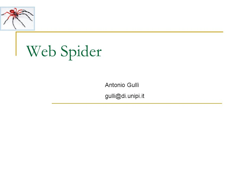 Web Spider Antonio Gullì gulli@di.unipi.it