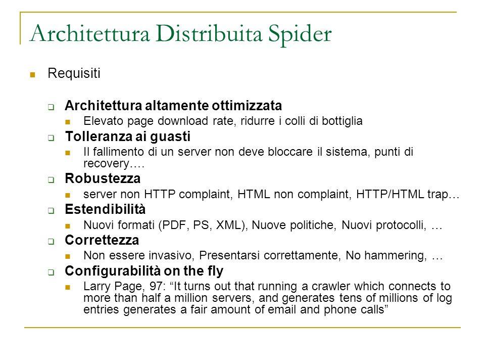 Architettura Distribuita Spider Requisiti Architettura altamente ottimizzata Elevato page download rate, ridurre i colli di bottiglia Tolleranza ai gu
