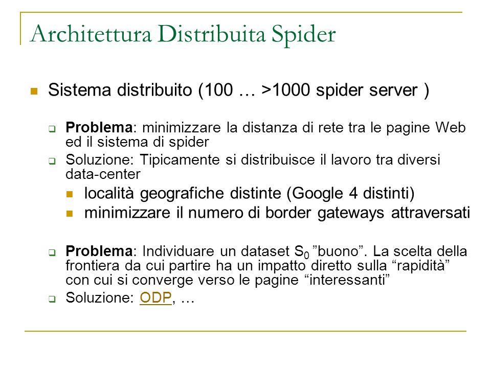 Architettura Distribuita Spider Sistema distribuito (100 … >1000 spider server ) Problema: minimizzare la distanza di rete tra le pagine Web ed il sis