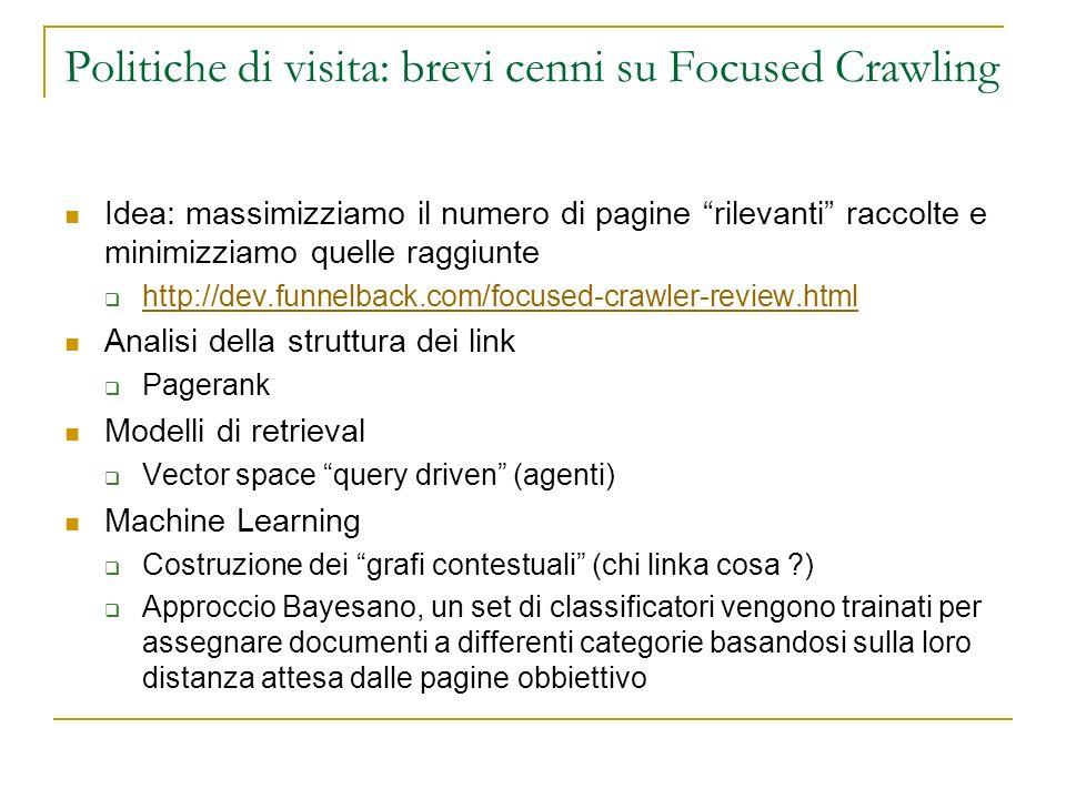 Politiche di visita: brevi cenni su Focused Crawling Idea: massimizziamo il numero di pagine rilevanti raccolte e minimizziamo quelle raggiunte http:/
