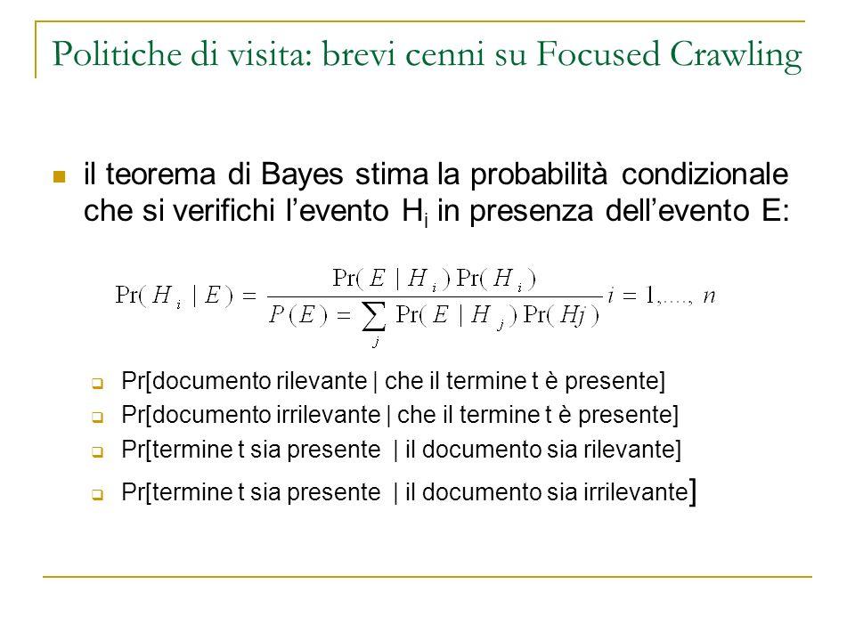 Politiche di visita: brevi cenni su Focused Crawling il teorema di Bayes stima la probabilità condizionale che si verifichi levento H i in presenza de