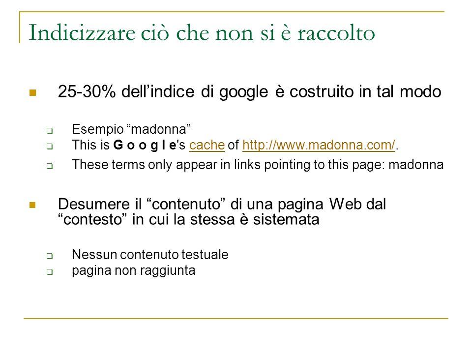 Indicizzare ciò che non si è raccolto 25-30% dellindice di google è costruito in tal modo Esempio madonna This is G o o g l e's cache of http://www.ma