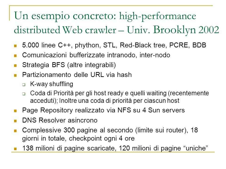 Un esempio concreto: high-performance distributed Web crawler – Univ. Brooklyn 2002 5.000 linee C++, phython, STL, Red-Black tree, PCRE, BDB Comunicaz