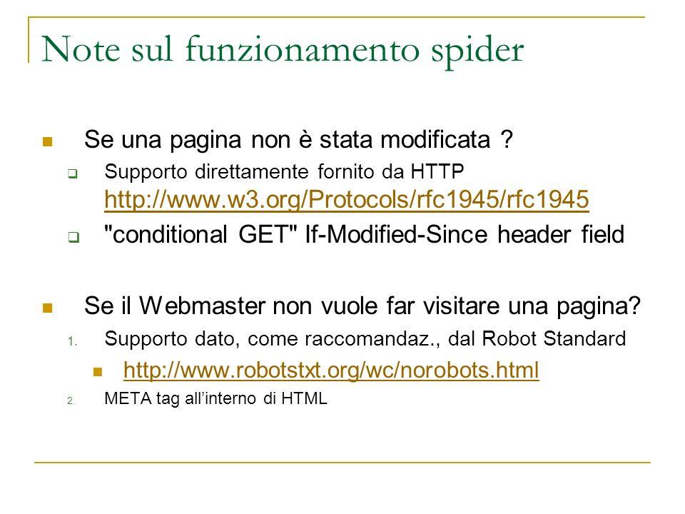 Note sul funzionamento spider Se una pagina non è stata modificata ? Supporto direttamente fornito da HTTP http://www.w3.org/Protocols/rfc1945/rfc1945