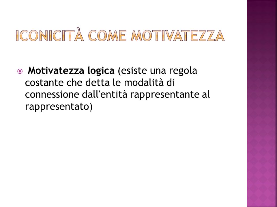 Motivatezza logica (esiste una regola costante che detta le modalità di connessione dall'entità rappresentante al rappresentato)