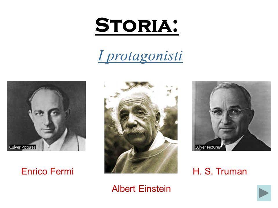Storia: Albert Einstein Enrico Fermi I protagonisti H. S. Truman