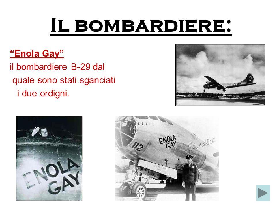 Il bombardiere: Enola Gay il bombardiere B-29 dal quale sono stati sganciati i due ordigni.
