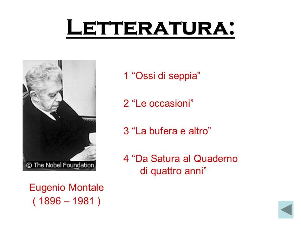 Letteratura: Eugenio Montale ( 1896 – 1981 ) 1 Ossi di seppia 2 Le occasioni 3 La bufera e altro 4 Da Satura al Quaderno di quattro anni
