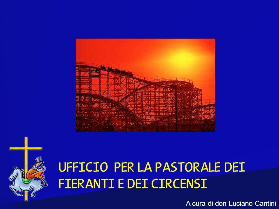 UFFICIO PER LA PASTORALE DEI FIERANTI E DEI CIRCENSI A cura di don Luciano Cantini