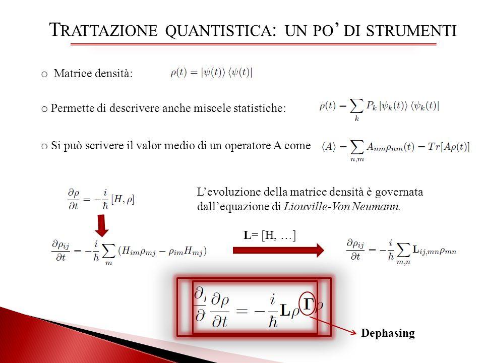 T RATTAZIONE QUANTISTICA : UN PO DI STRUMENTI o Matrice densità: o Permette di descrivere anche miscele statistiche: Levoluzione della matrice densità