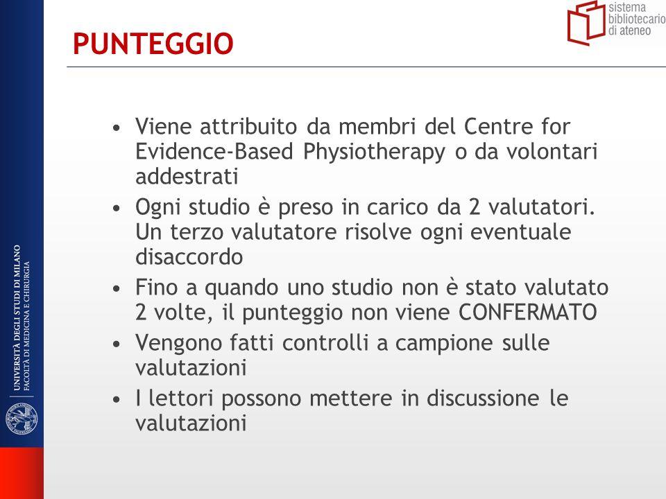 PUNTEGGIO Viene attribuito da membri del Centre for Evidence-Based Physiotherapy o da volontari addestrati Ogni studio è preso in carico da 2 valutatori.