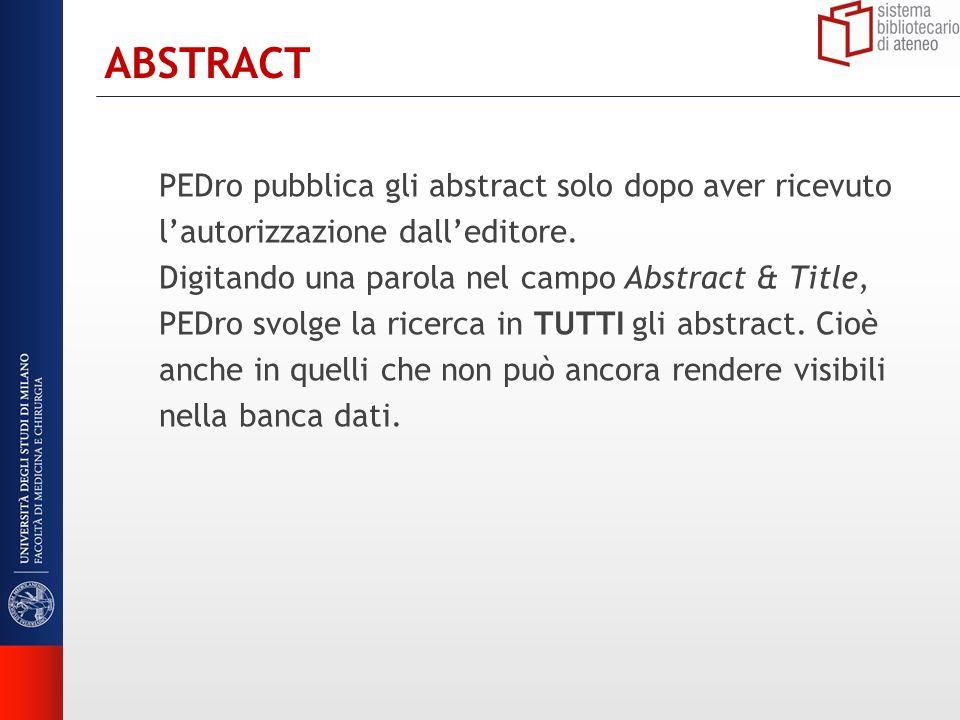 ABSTRACT PEDro pubblica gli abstract solo dopo aver ricevuto lautorizzazione dalleditore. Digitando una parola nel campo Abstract & Title, PEDro svolg