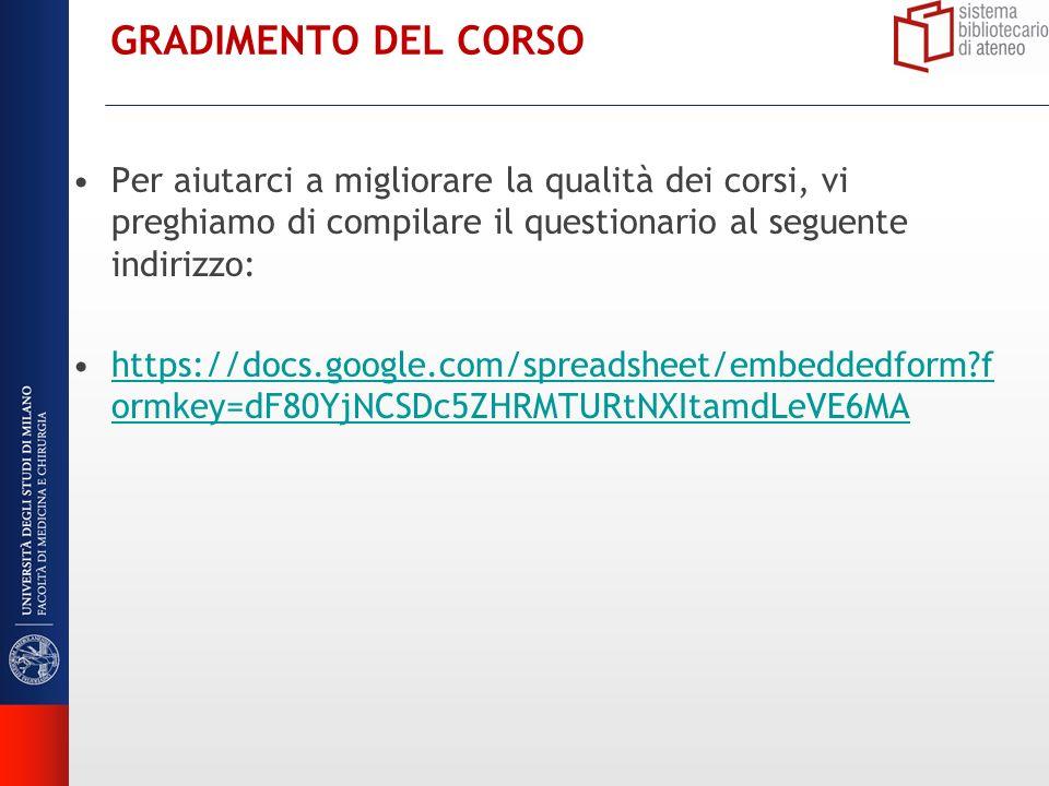 GRADIMENTO DEL CORSO Per aiutarci a migliorare la qualità dei corsi, vi preghiamo di compilare il questionario al seguente indirizzo: https://docs.google.com/spreadsheet/embeddedform?f ormkey=dF80YjNCSDc5ZHRMTURtNXItamdLeVE6MAhttps://docs.google.com/spreadsheet/embeddedform?f ormkey=dF80YjNCSDc5ZHRMTURtNXItamdLeVE6MA