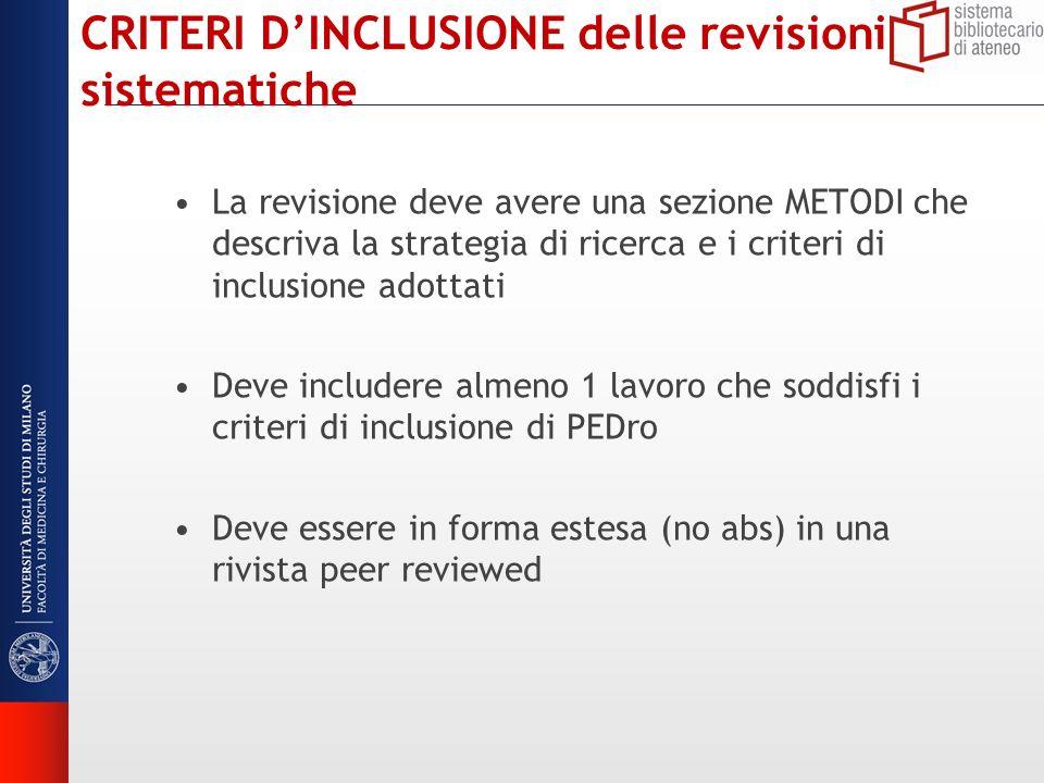CRITERI DINCLUSIONE delle revisioni sistematiche La revisione deve avere una sezione METODI che descriva la strategia di ricerca e i criteri di inclus