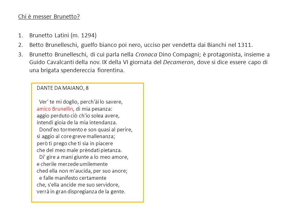 Chi è messer Brunetto? 1.Brunetto Latini (m. 1294) 2.Betto Brunelleschi, guelfo bianco poi nero, ucciso per vendetta dai Bianchi nel 1311. 3.Brunetto