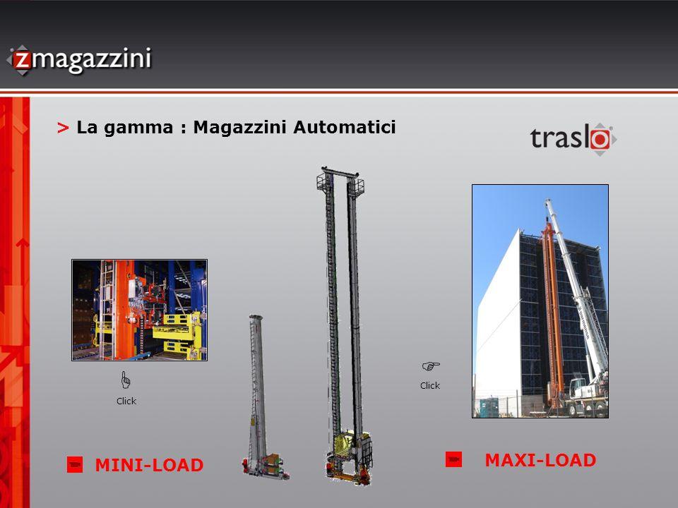 > La gamma : Magazzini Automatici MINI-LOAD MAXI-LOAD Click Click