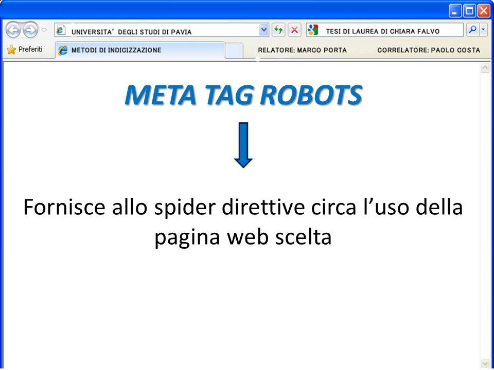 Fornisce allo spider direttive circa luso della pagina web scelta META TAG ROBOTS