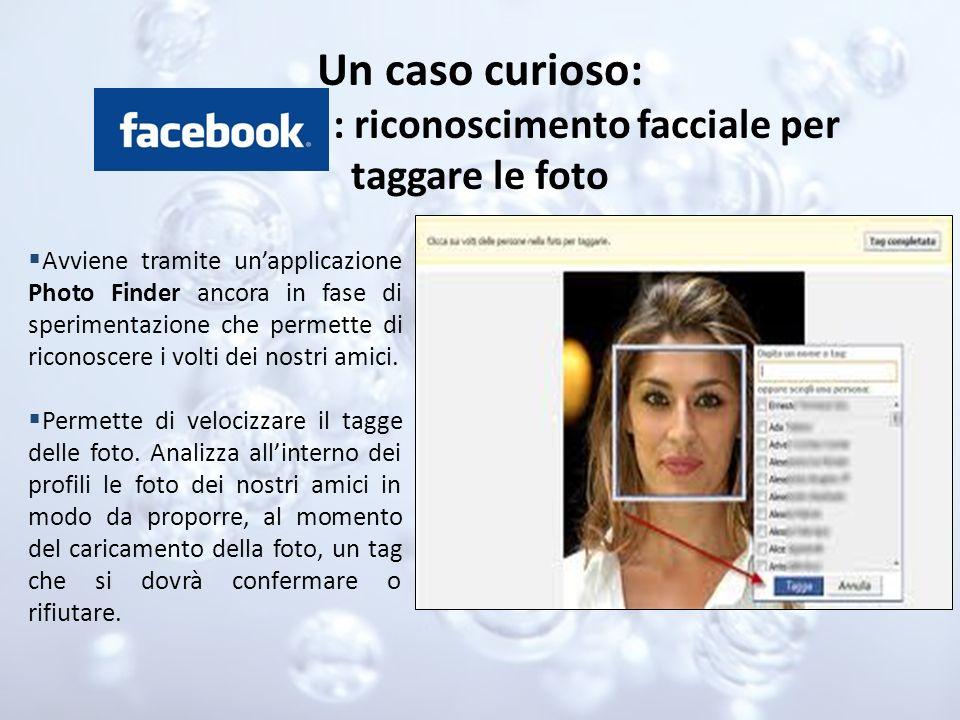 Un caso curioso: : riconoscimento facciale per taggare le foto Avviene tramite unapplicazione Photo Finder ancora in fase di sperimentazione che perme
